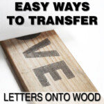 Print Onto Wood Or Easy Ways To Transfer Words Onto Wood within Tracing Letters On Wood