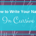 How To Write Your Name In Cursive [4 Different Ways To Do It