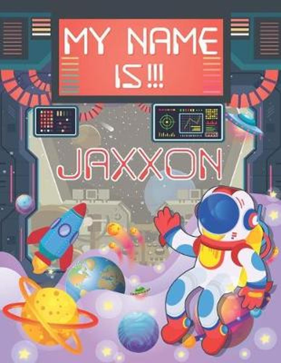 My Name Is Jaxxon: Personalized Primary Tracing Book / Learning How To  Write Their Name / Practice Paper Designed For Kids In Preschool A