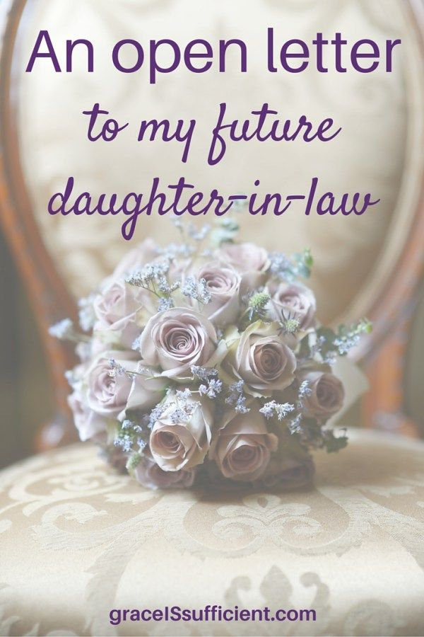 An Open Letter To My Future Daughter In Law Daughter In